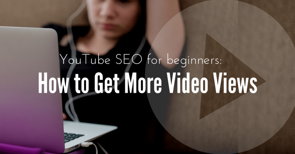 YouTube SEO for Beginners: How to Get More Video Views