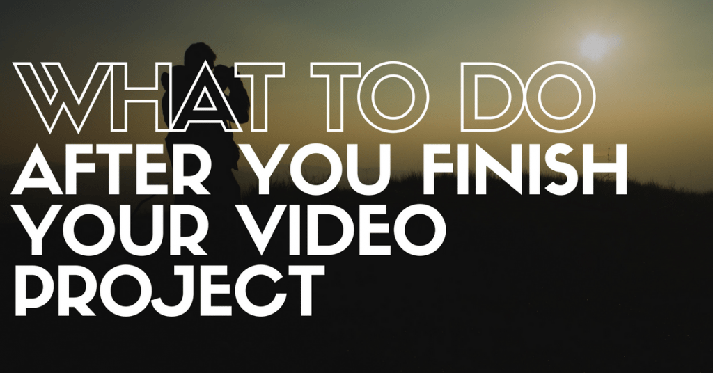 Promotion: What To Do After You Finish Your Video Project