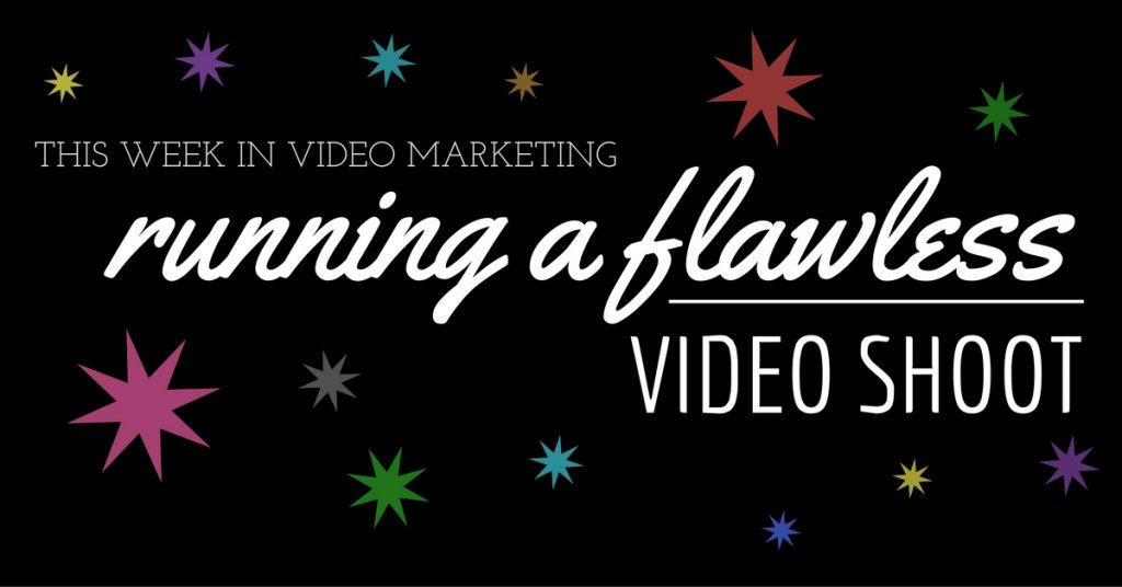 How to Run a Flawless Video Shoot