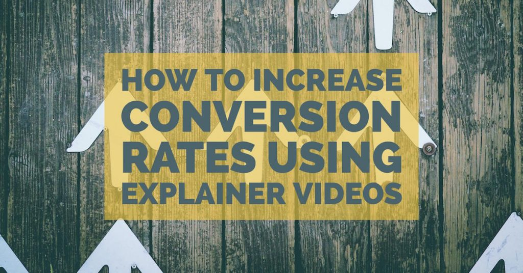 How to Increase Conversion Rates Using Explainer Videos