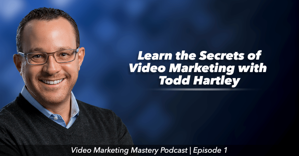 Introducing Video Marketing Mastery, With Todd Hartley (Ep. 1)