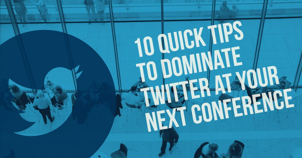 10 Quick Tips to Dominate Twitter at Your Next Conference