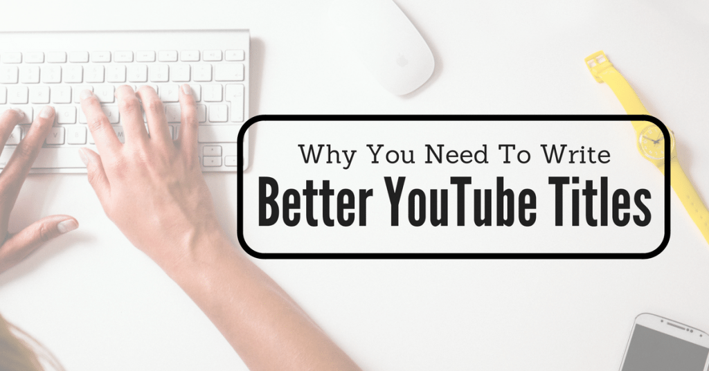 4 Factors To Consider When Writing YouTube Titles