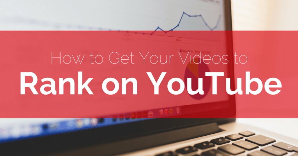 How To Get Your Videos To Rank On YouTube