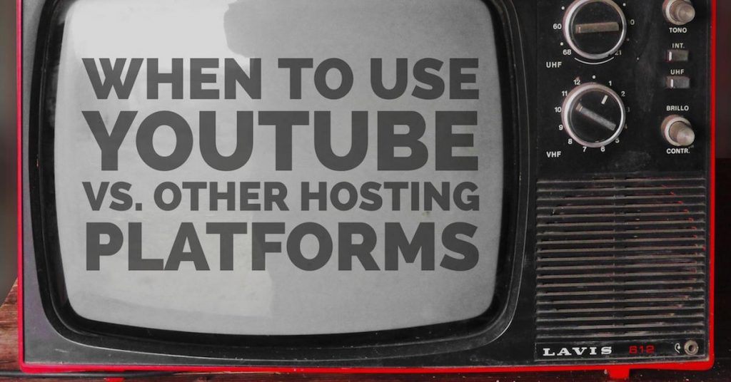 Video Hosting: When To Use YouTube vs. Other Hosting Platforms