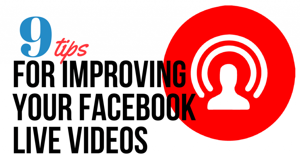 9 Tips for Improving Your Facebook Live Videos
