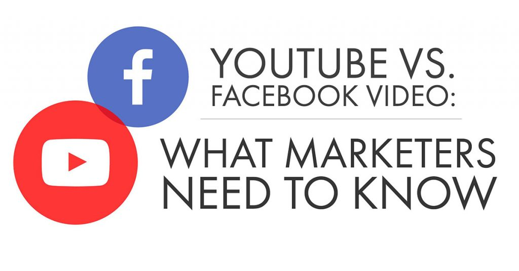 YouTube vs Facebook Video: What Marketers Need To Know