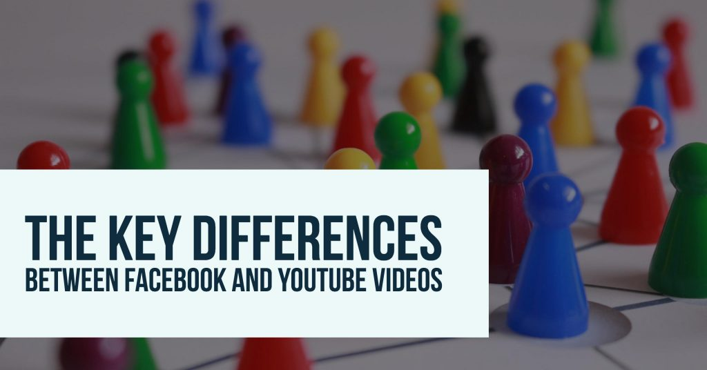 The Key Differences Between Facebook and YouTube Videos