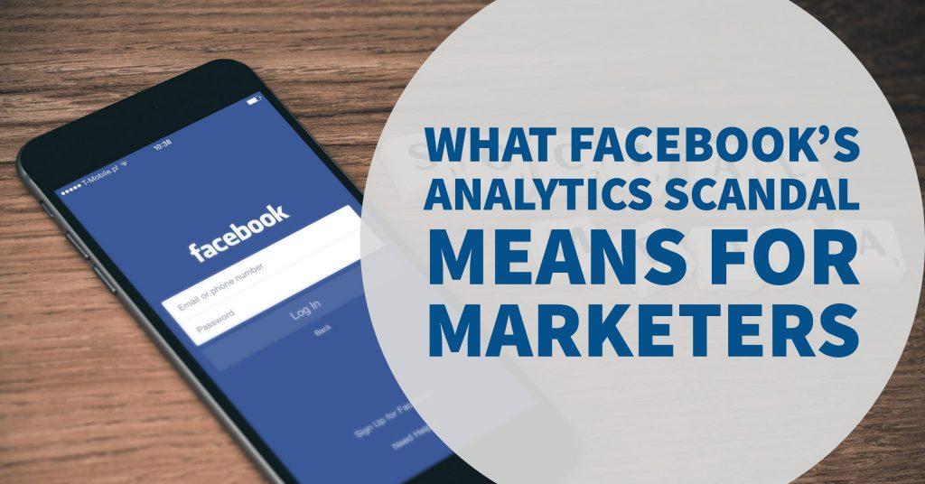 What Facebook's Recent Analytics Scandal Really Means For Marketers