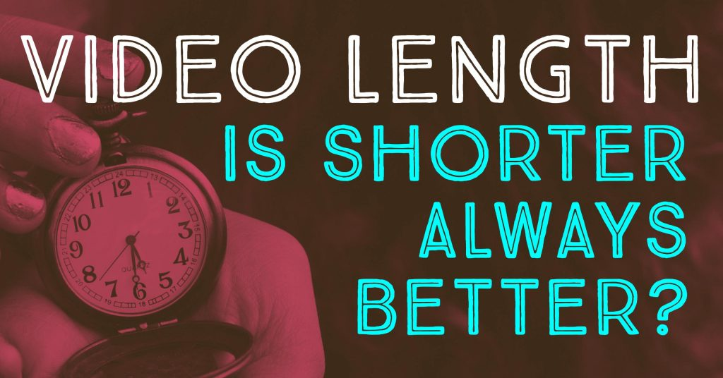 Video Length: Is Shorter Always Better?