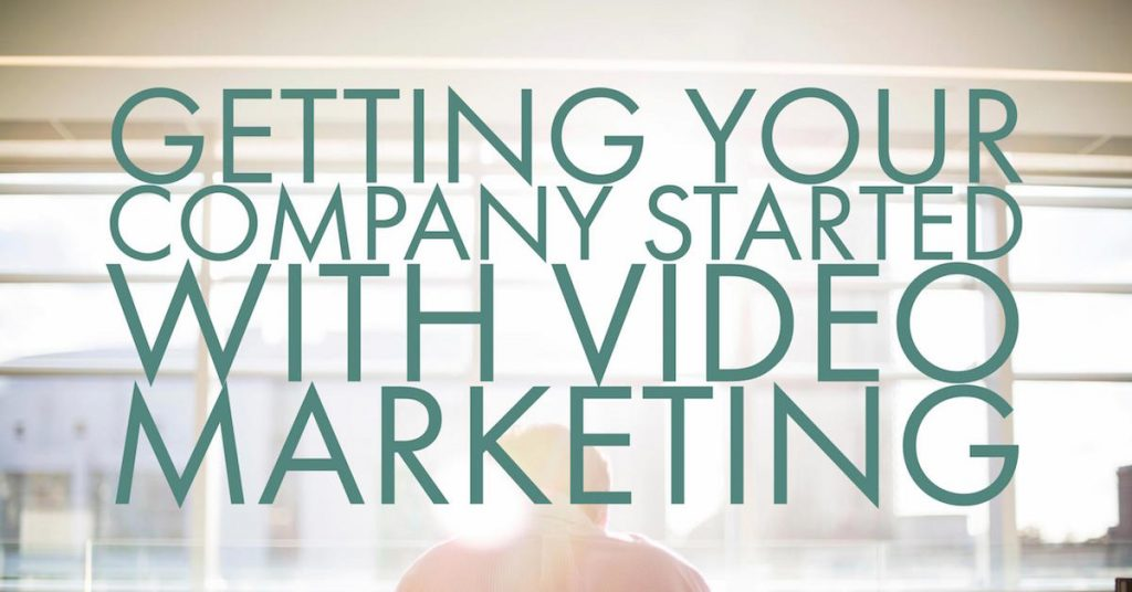 Getting Your Company Started With Video Marketing