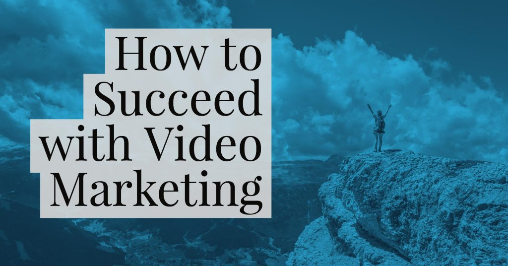 How to Succeed with Video Marketing