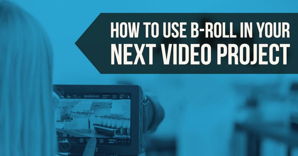 How to Use B-Roll in Your Next Video Project