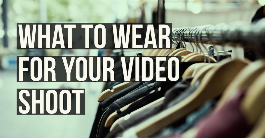 How to Dress for a Video Shoot