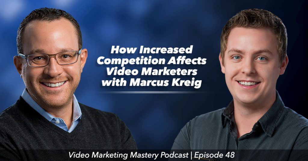 How Increased Competition Affects Video Marketers (Ep. 48)