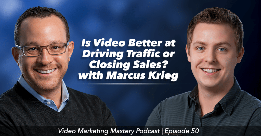 Is Video Better at Driving Traffic or Closing Sales? (Ep. 50)
