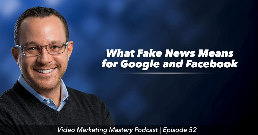 What Fake News Means for Google and Facebook (Ep. 52)