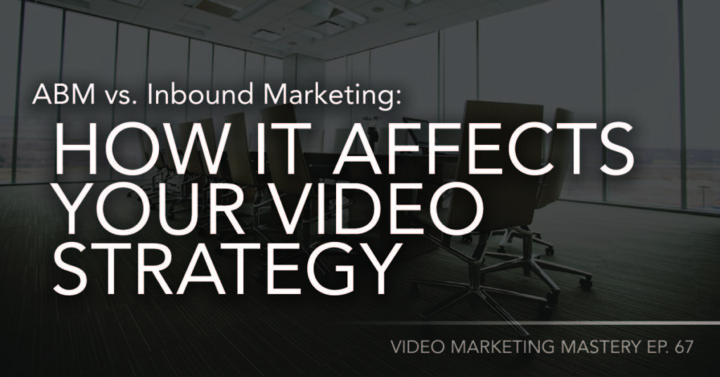ABM vs. Inbound Marketing: How It Affects Your Video Strategy