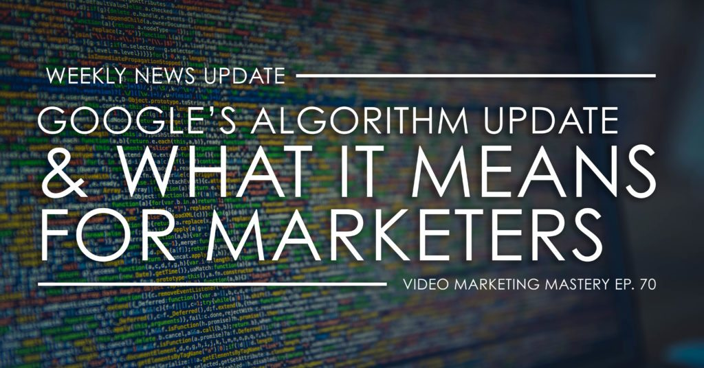 What Google's Algorithm Update Means for Marketers (Ep. 70)