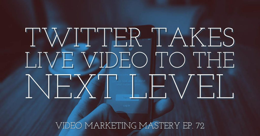 Twitter Takes Live Video to the Next Level (Ep. 72)