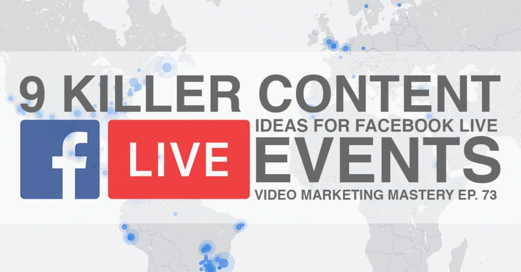 9 Killer Content Ideas for Facebook Live Events (Ep. 73)