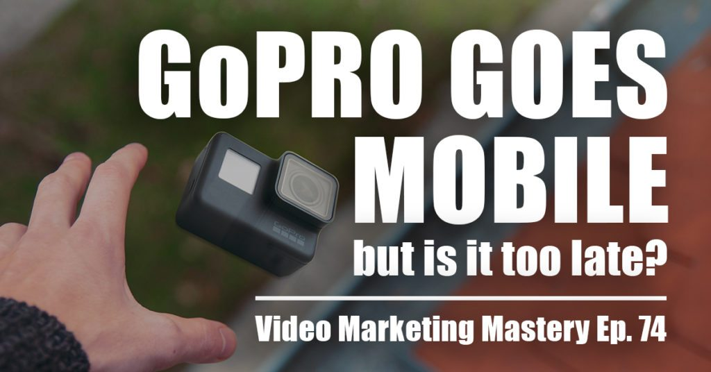 GoPro goes Mobile — But is it Too Late? (Ep. 74)