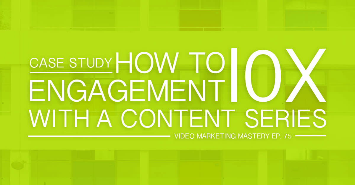 Case Study: How to 10x Your Engagement With a Content Series (Ep. 75)