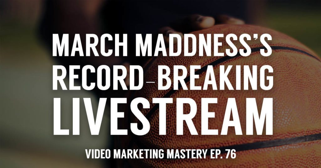 March Madness's Record-Breaking Livestream (Ep. 76)