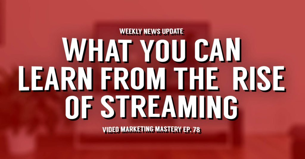 What You Can Learn from the Rise of Video Streaming (Ep. 78)