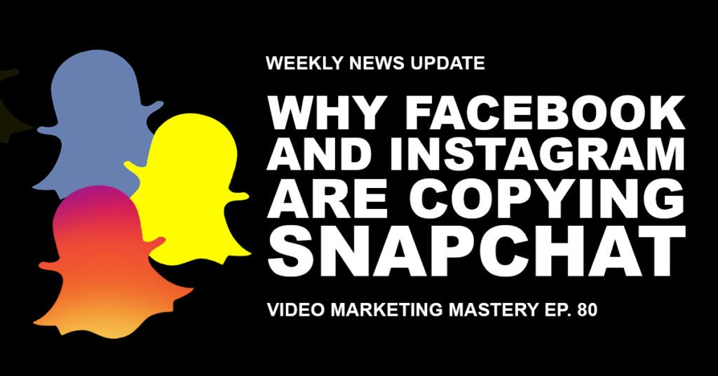 Why Facebook and Instagram are Copying Snapchat (Ep. 80)