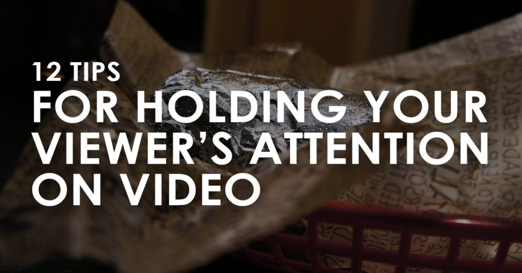 12 Tips for Holding Your Viewer's Attention on Video (Ep. 81)