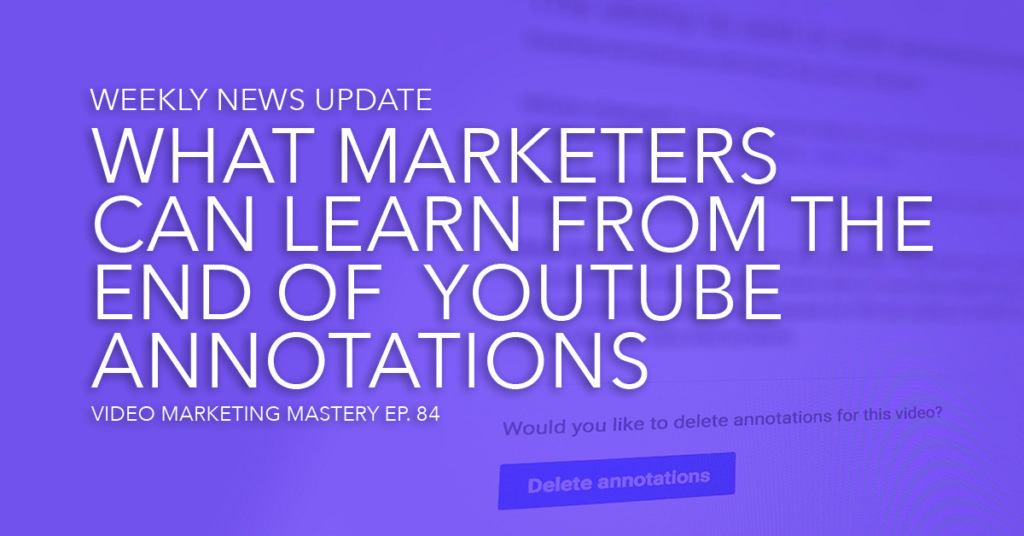What Marketers Can Learn From the End of YouTube Annotations (Ep. 84)