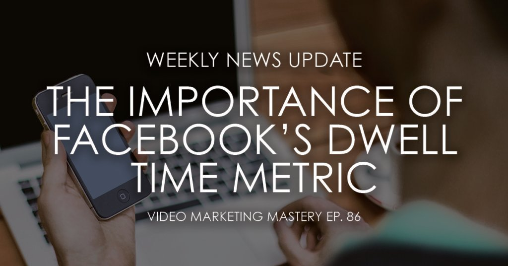 Ep. 86: The Importance of Facebook's Dwell Time Metric