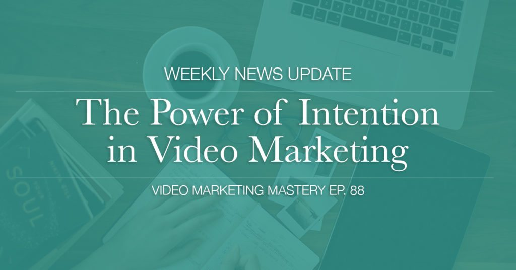 The Power of Intention in Video Marketing (Ep. 88)