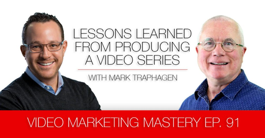 Lessons Learned from Producing a Video Series with Mark Traphagen (Ep. 91)