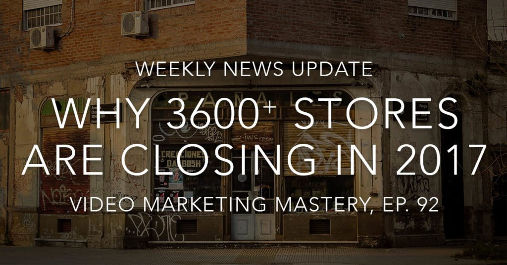 Why 3,600+ Stores are Closing in 2017 (Ep. 92)