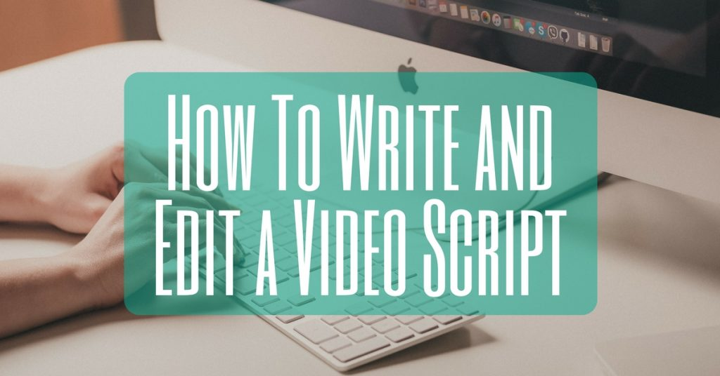 How To Write and Edit a Video Script