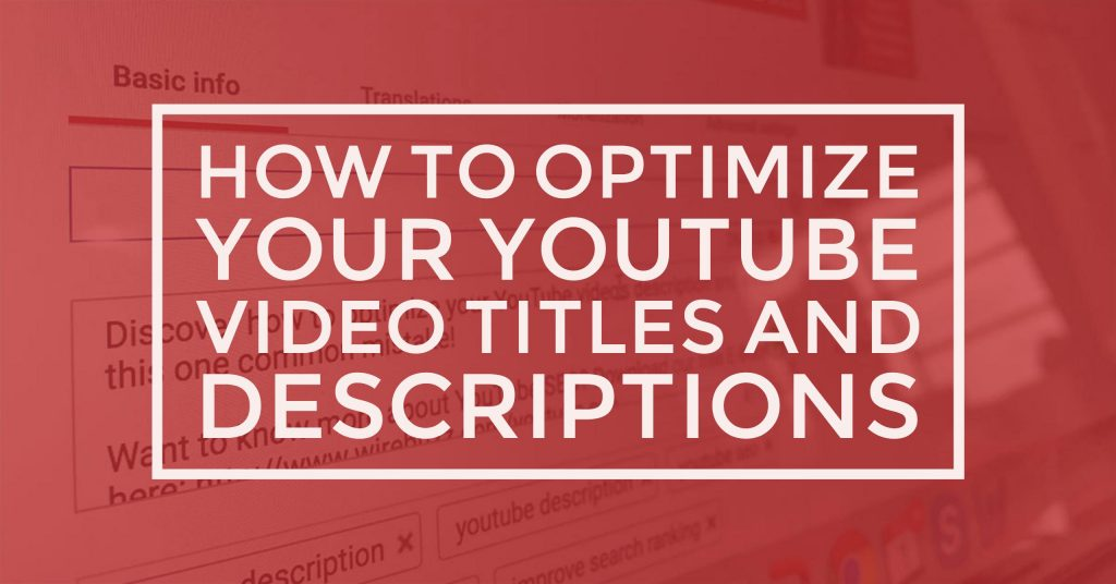 How to Optimize Your YouTube Video Titles and Descriptions