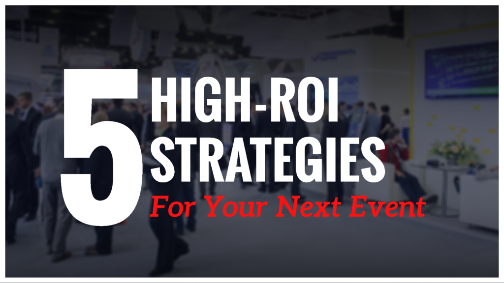 Case Studies: 5 High - ROI Strategies For Your Next Event