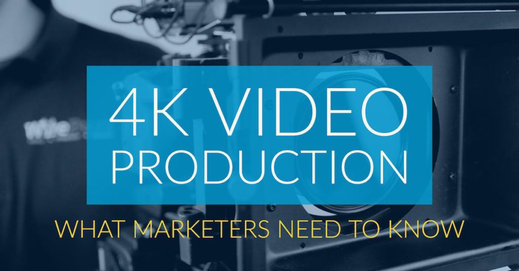 4K Video Production: What Marketers Need To Know