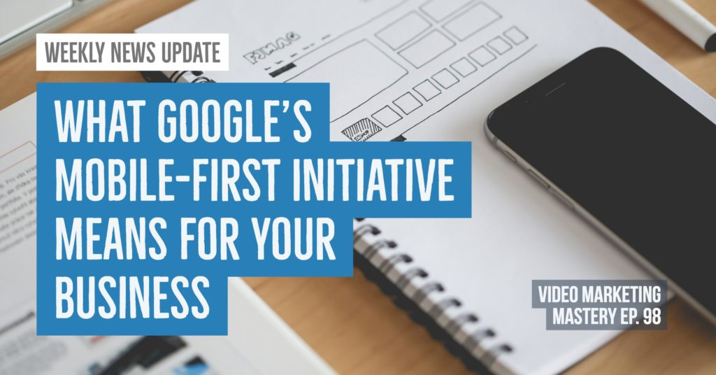 What Google's Mobile-First Initiative Means for Your Business (Ep. 98)