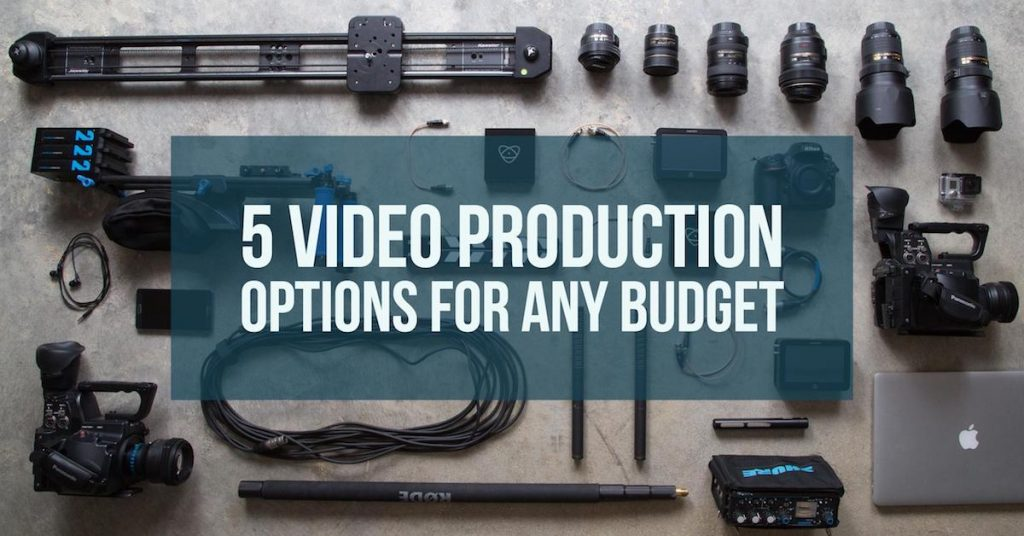 5 Video Production Options For Any Budget