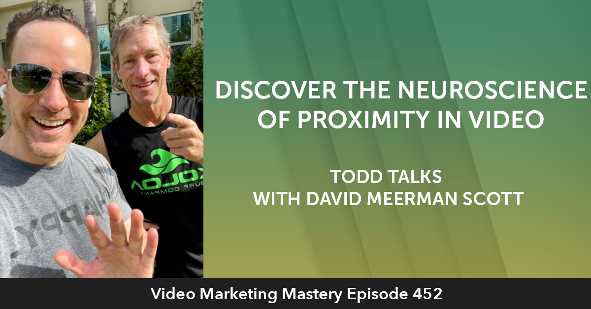 Discover the Neuroscience of Proximity in Video: Todd Talks with David Meerman Scott