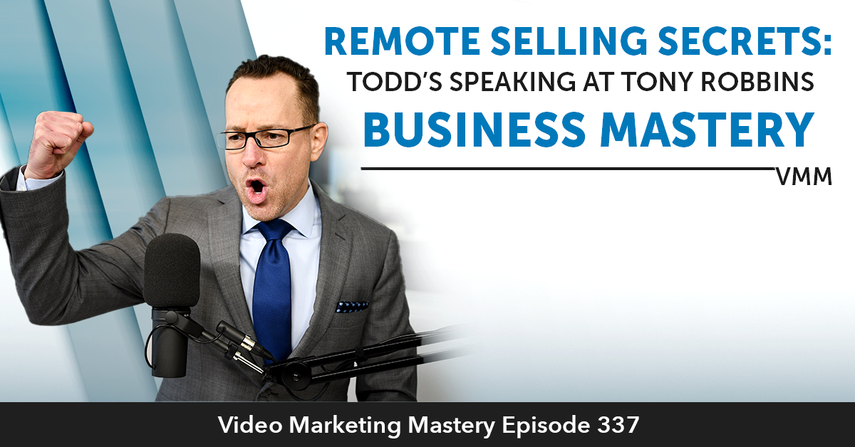 Remote Selling Secrets - Todd's Speaking At Tony Robbins' Business Mastery! (Ep. 337)