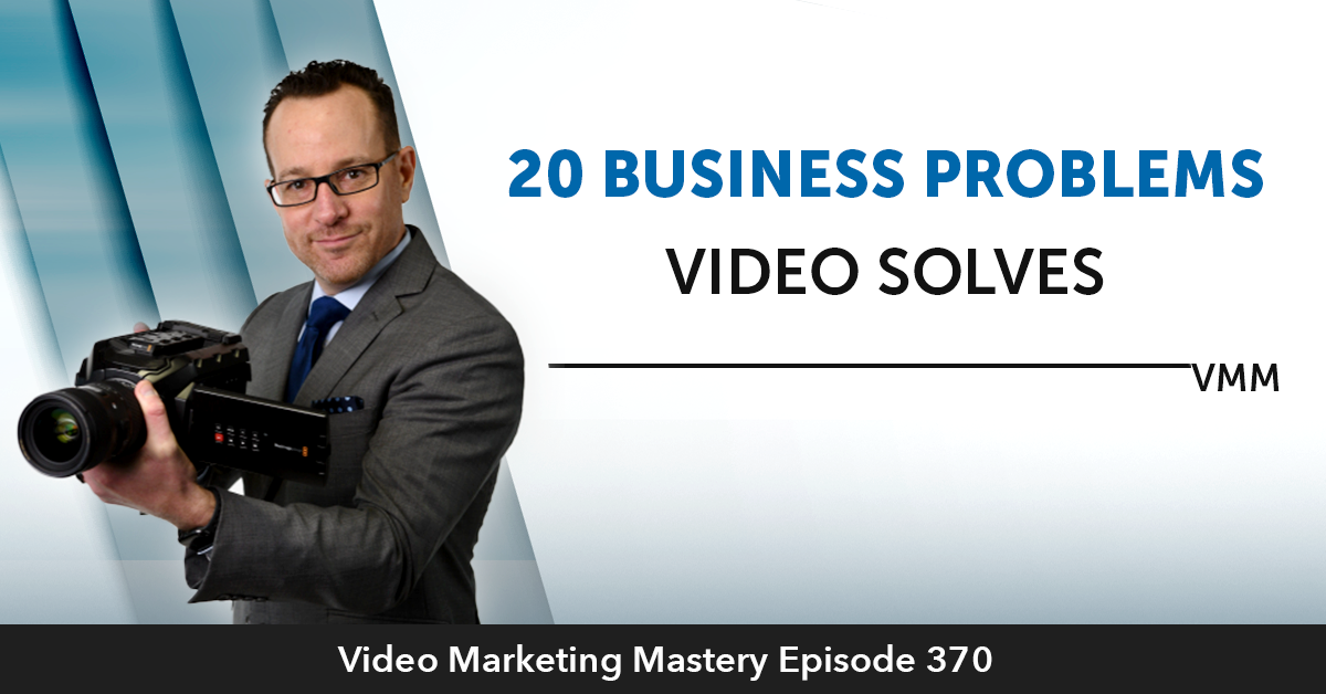 20 Business Problems Video Solves (Ep. 370)