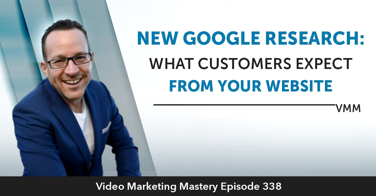 New Google Research: What Customers Expect From Your Website (Ep. 338)
