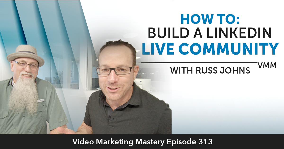 How To Build A LinkedIn Live Community With Russ Johns (Ep. 313)