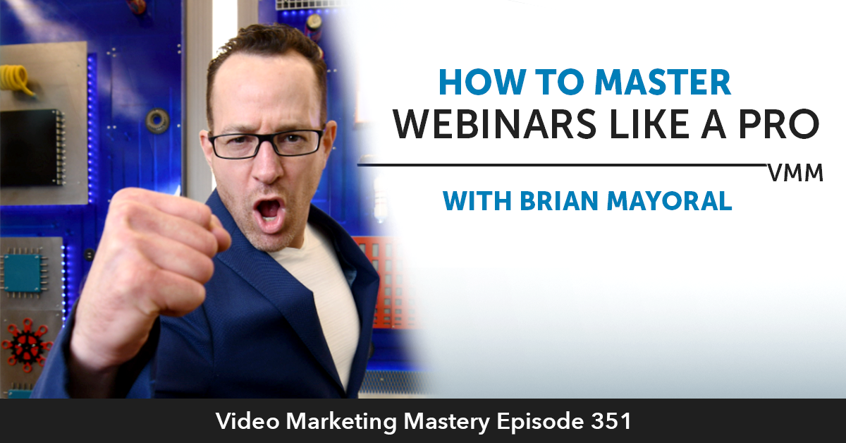 How To Master Webinars Like A Pro With Brian Mayoral (Ep. 351)