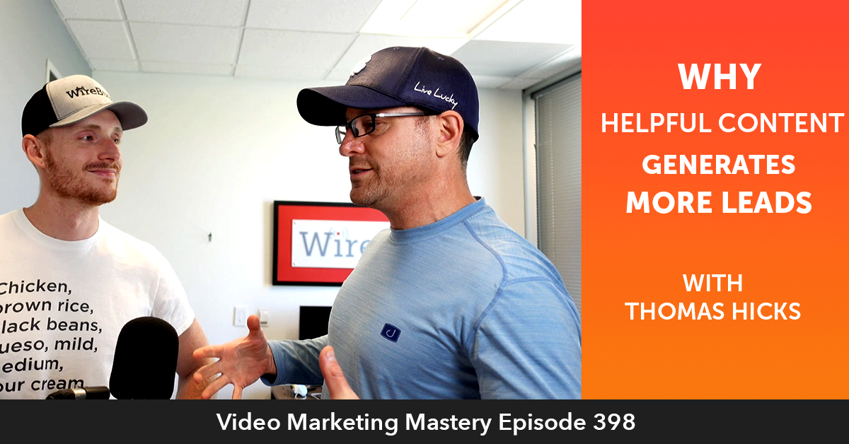 Ep. 398: Why Helpful Content Generates More Leads w/ Thomas Hicks