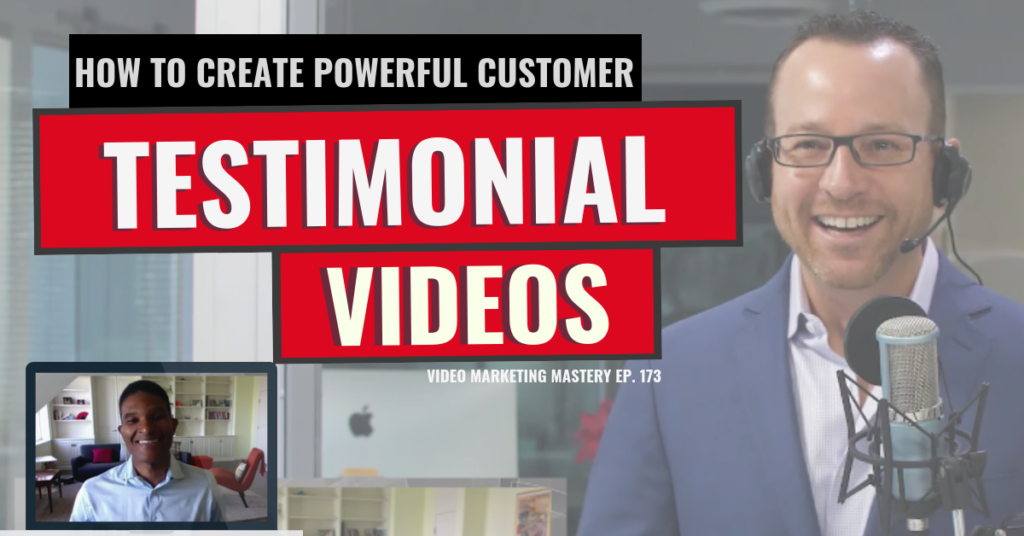 How to Create a Powerful Customer Testimonial Video (Ep. 173)